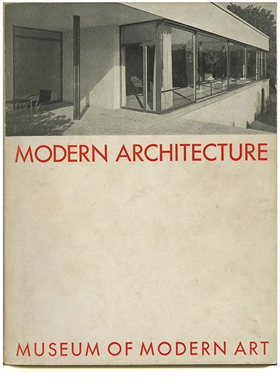 1932 MODERN ARCHITECTURE- INTERNATIONAL EXHIBITION Alfred H. Barr, Jr., Henry-Russell Hitchcock, Jr., Philip Johnson and Lewis Mumford